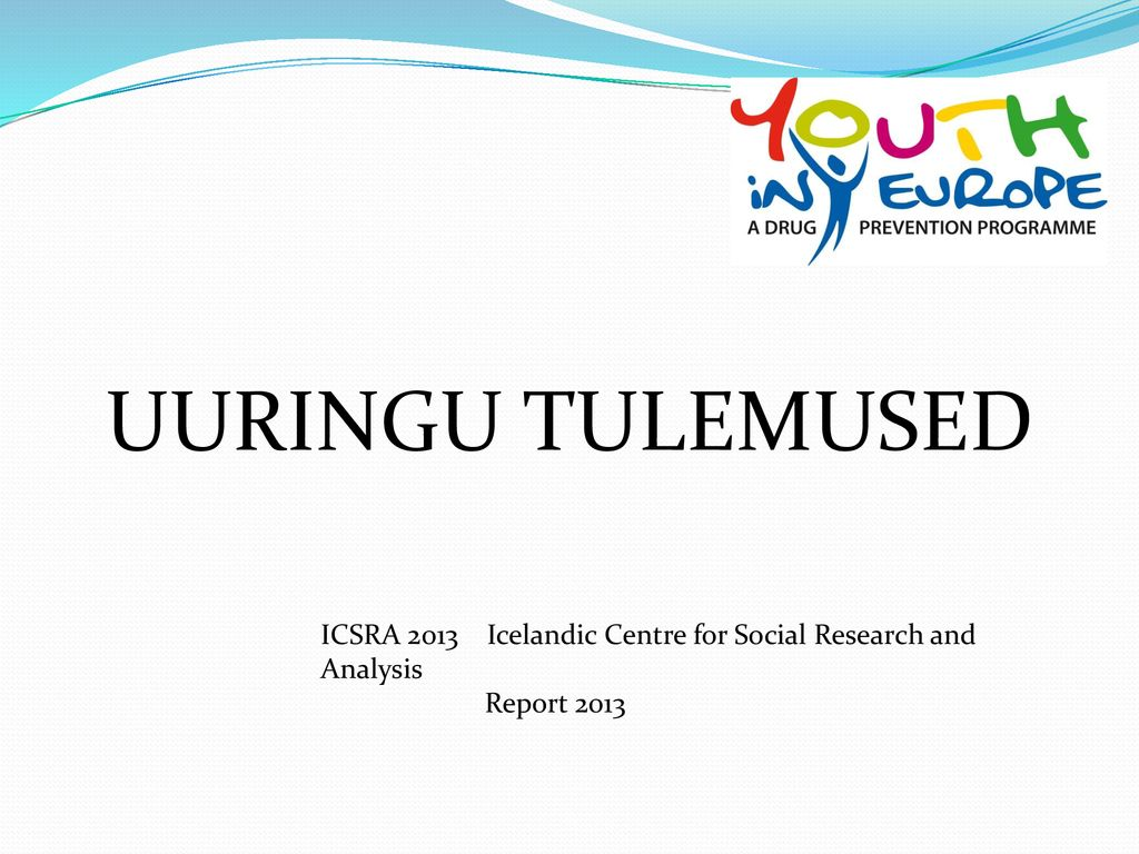 UURINGU TULEMUSED ICSRA 2013 Icelandic Centre for Social Research and Analysis Report 2013
